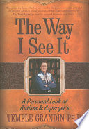 """The Way I See it: A Personal Look at Autism and Asperger's"" by Temple Grandin"