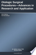 Otologic Surgical Procedures   Advances in Research and Application  2013 Edition Book