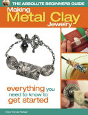 The Absolute Beginners Guide: Making Metal Clay Jewelry