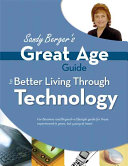 Sandy Berger s Great Age Guide to Better Living Through Technology