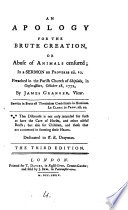 An Apology for the Brute Creation  Or Abuse of Animals Censured  in a Sermon on Proverbs Xii  10  Preached in the Parish Church of Shiplake  in Oxfordshire  October 18  1772  by James Granger