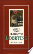 Guide to State Legislative Lobbying 3rd ed