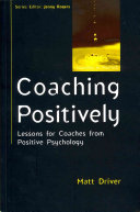 Coaching Positively  Lessons For Coaches From Positive Psychology