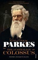 Sir Henry Parkes: The Australian Colossus