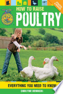 How to Raise Poultry  : Everything You Need to Know, Updated & Revised