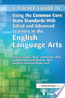 A Teacher s Guide to Using the Common Core State Standards With Gifted and Advanced Learners in the English Language Arts