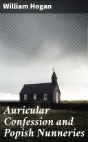 Auricular Confession and Popish Nunneries Pdf/ePub eBook