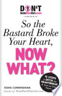 DontDateHimGirl com Presents   So the Bastard Broke Your Heart  Now What