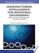 Manufacturing Intelligence For Industrial Engineering Methods For System Self Organization Learning And Adaptation Book PDF
