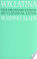 Vox Latina : a guide to the pronunciation of classical Latin / by W. Sidney Allen.