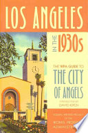"""Los Angeles in the 1930s: The WPA Guide to the City of Angels"" by United States Federal Writers Project, WPA Writers' Program of the Work Projects Administration in Southern California, David Kipen"