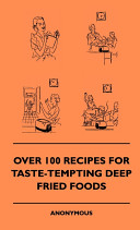 Over 100 Recipes for Taste Tempting Deep Fried Foods