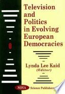 Television And Politics In Evolving European Democracies