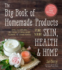 The Big Book of Homemade Products for Your Skin  Health and Home
