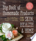 """""""The Big Book of Homemade Products for Your Skin, Health and Home: Easy, All-Natural DIY Projects Using Herbs, Flowers and Other Plants"""" by Jan Berry"""