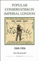 Popular Conservatism in Imperial London, 1868-1906