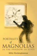 PORTRAITS OF MAGNOLIAS IN THE SHADOW OF ELVIS