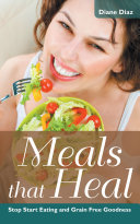 Meals that Heal  Stop Start Eating and Grain Free Goodness