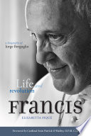 Pope Francis  Life and Revolution Book
