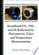 Broadband UV   VIS   and IR Radiometric  Photometric  Color  and Temperature Measurements