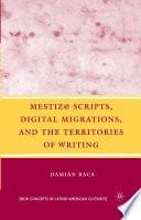 Mestiz  Scripts  Digital Migrations  and the Territories of Writing