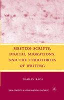 Mestiz@ Scripts, Digital Migrations, and the Territories of Writing Pdf/ePub eBook