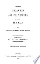 """Concerning Heaven and its Wonders, and concerning Hell; being a relation of things heard and seen. Translated from the Latin [by J. W. Hancock; revised by J. Clowes. With the """"preface to the first English edition"""" of this work, by T. Hartley]."""