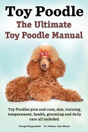Toy Poodles  the Ultimate Toy Poodle Manual  Toy Poodles Pros and Cons  Size  Training  Temperament  Health  Grooming  Daily Care All Included