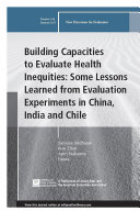 Building Capacities to Evaluate Health Inequities  Some Lessons Learned from Evaluation Experiments in China  India and Chile