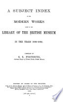A Subject Index of the Modern Works Added to the Library of the British Museum in the Years 1880  95   1891 1895