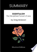 SUMMARY   Essentialism  The Disciplined Pursuit Of Less By Greg Mckeown