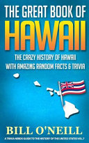 The Great Book of Hawaii  The Crazy History of Hawaii with Amazing Random Facts   Trivia