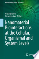 Nanomaterial Biointeractions at the Cellular  Organismal and System Levels