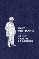 Walt Whitman s Guide to Manly Health and Training