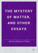 The Mystery of Matter  and Other Essays