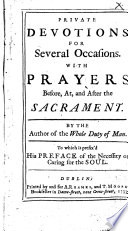Private Devotions for Several Occasions  With prayers before  at and after the Sacrament  By the author of the whole duty of man  i e  Richard Allestree    To which is prefix d his Preface of the necessity of caring for the soul   With plates