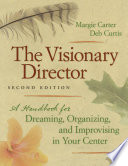 """""""The Visionary Director, Second Edition: A Handbook for Dreaming, Organizing, and Improvising in Your Center"""" by Margie Carter, Deb Curtis"""
