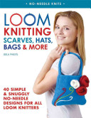 Loom Knitting Scarves, Hats, Bags & More