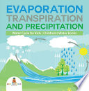 Evaporation  Transpiration and Precipitation   Water Cycle for Kids   Children s Water Books