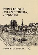 Port Cities of Atlantic Iberia  c  1500   1900