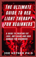 The Ultimate Guide To Red Light Therapy For Beginners