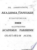 Τῃ λαμπροτατῃ Ἀκαδημιᾳ Παρισιακῃ εὐχαριστηριον. Illustrissimæ Academiæ Parisiensi gratiarum actio. Gr. & Lat