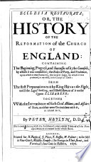 Ecclesia restaurata; or, The History of the Reformation of the Church of England, ... from the first preparations to it by King Henry the Eighth, until the legal settling ... of it under Queen Elizabeth. (Articles agreed upon by the Bishops and other learned men in the Convocation held at London, in ... 1552, etc.)