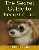The Secret Guide to Ferret Care