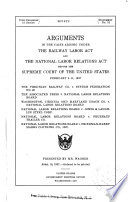 Arguments In The Cases Arising Under The Railway Labor Act And The National Labor Relations Act Before The Supreme Court Of The United States February 8 11 1937
