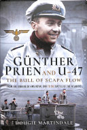 Gunther Prien and U 47  The Bull of Scapa Flow