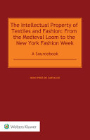 The Intellectual Property of Textiles and Fashion  From the Medieval Loom to the New York Fashion Week Book