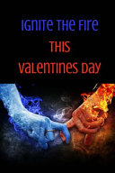 Ignite the Fire This Valentines Day