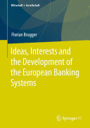 Ideas  Interests and the Development of the European Banking Systems