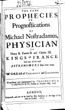 The True Prophecies Or Prognostications of Michael Nostradamus     Translated and Commented by Theophilus de Garencieres
